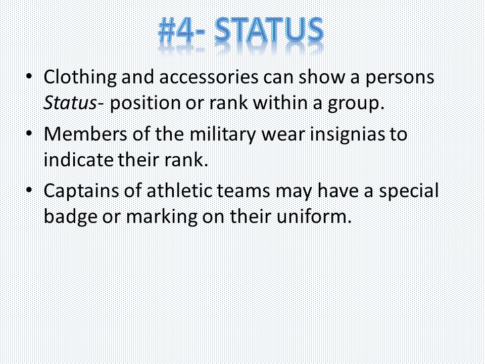 #4- Status Clothing and accessories can show a persons Status- position or rank within a group.