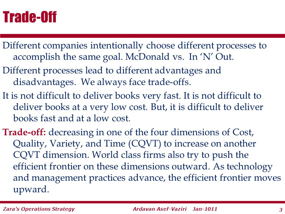 Trade-Off Different companies intentionally choose different processes to accomplish the same goal. McDonald vs. In 'N' Out.