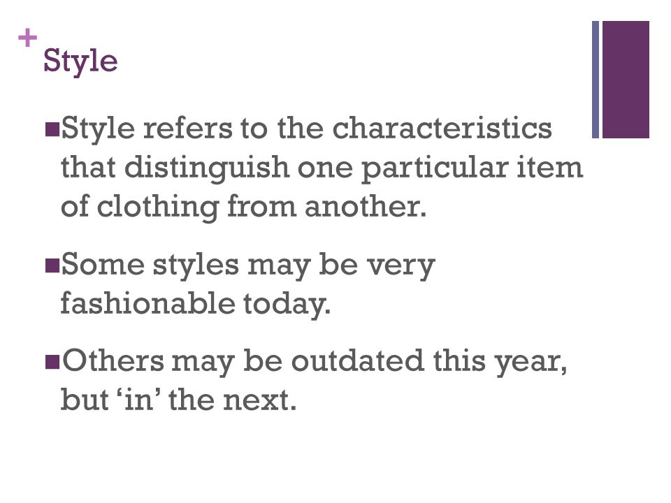 Style Style refers to the characteristics that distinguish one particular item of clothing from another.