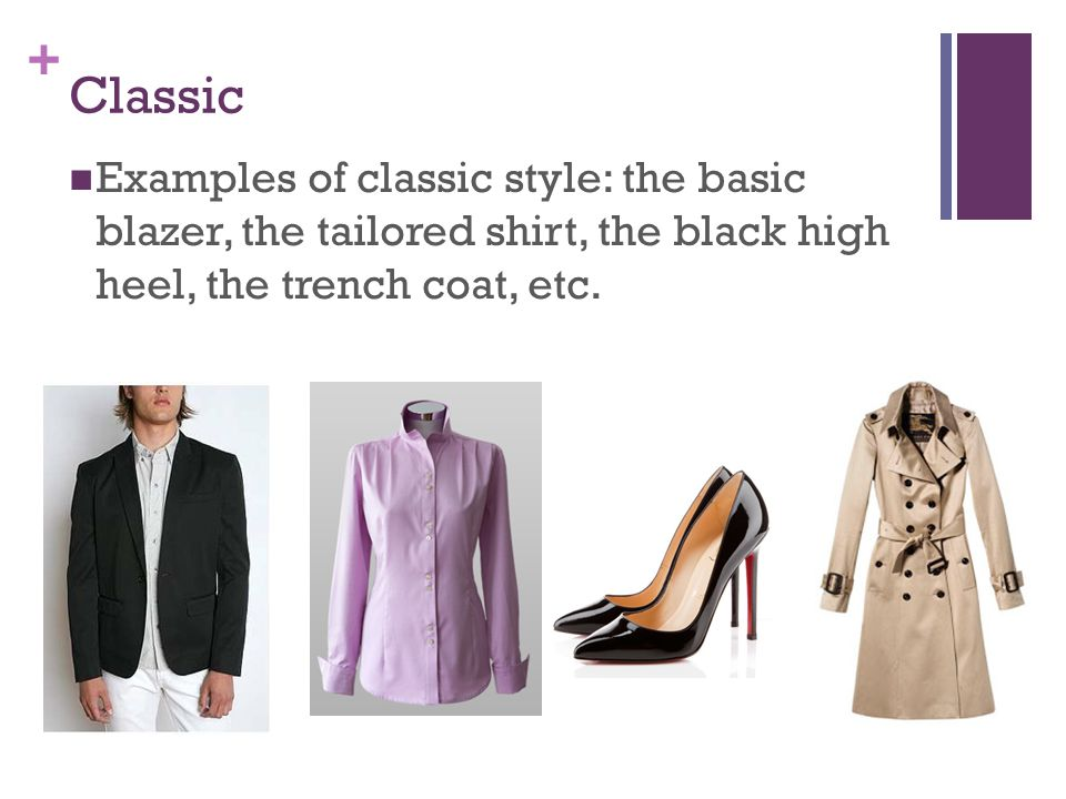 Classic Examples of classic style: the basic blazer, the tailored shirt, the black high heel, the trench coat, etc.