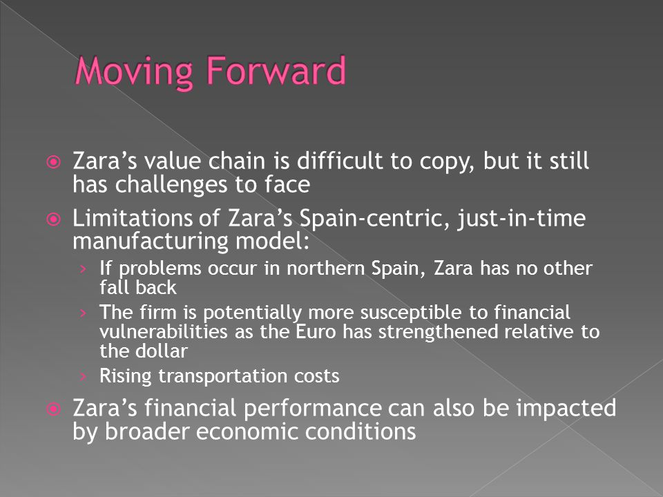 Moving Forward Zara's value chain is difficult to copy, but it still has challenges to face.