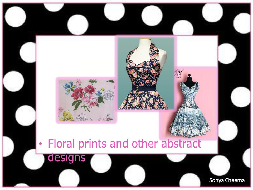 Floral prints and other abstract designs