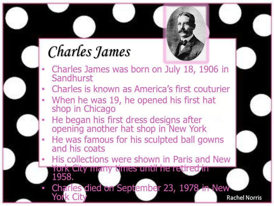 Charles James Charles James was born on July 18, 1906 in Sandhurst