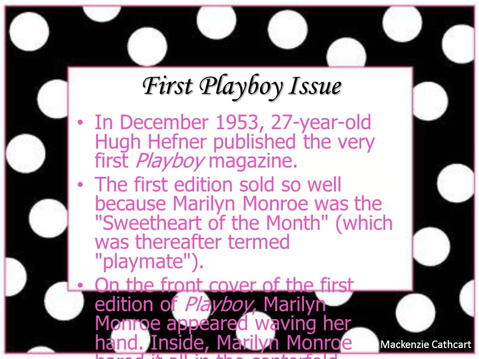 First Playboy Issue In December 1953, 27-year-old Hugh Hefner published the very first Playboy magazine.