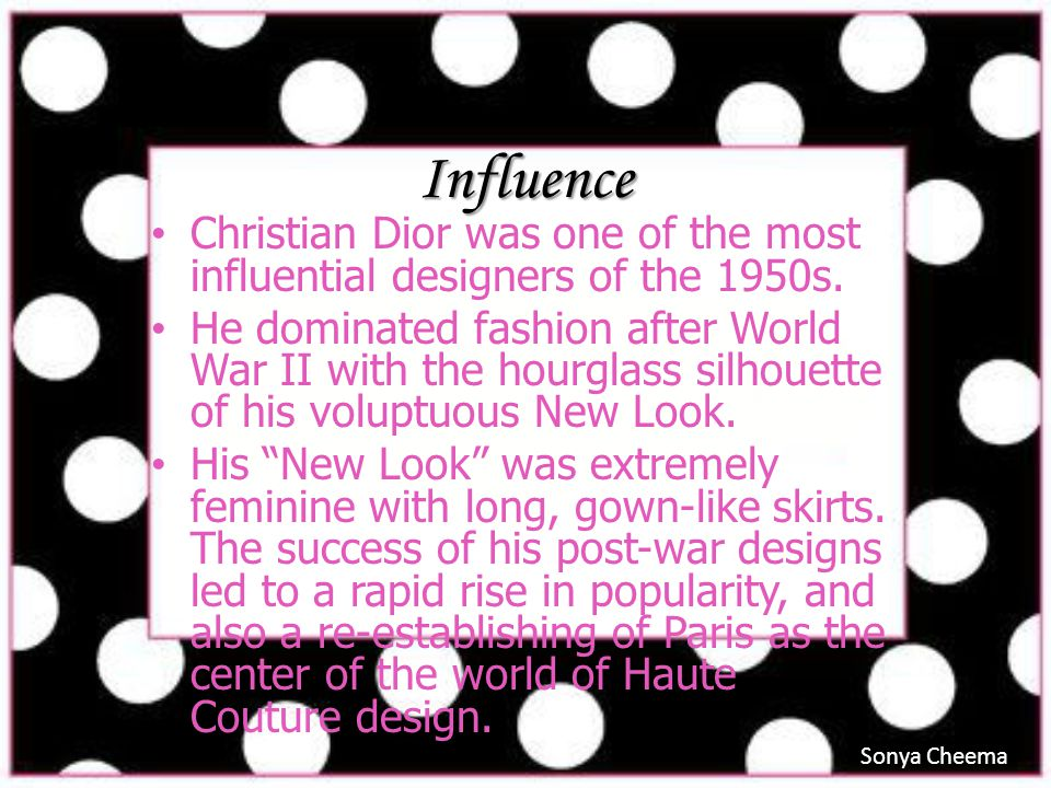 Influence Christian Dior was one of the most influential designers of the 1950s.