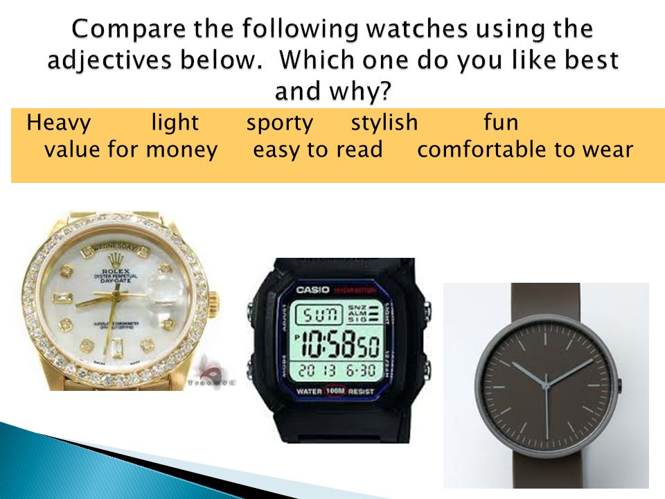 Compare the following watches using the adjectives below