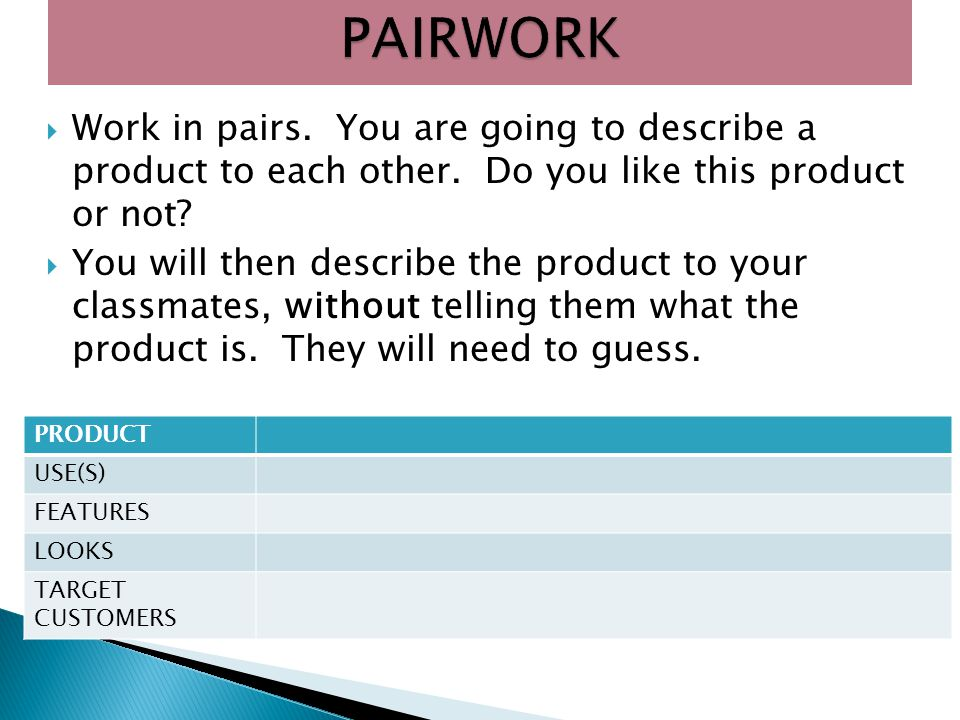PAIRWORK Work in pairs. You are going to describe a product to each other. Do you like this product or not