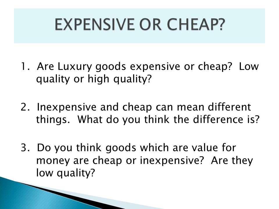 EXPENSIVE OR CHEAP