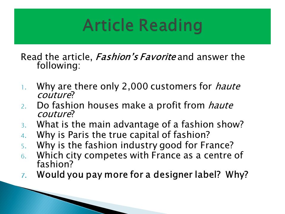 Article Reading Read the article, Fashion's Favorite and answer the following: Why are there only 2,000 customers for haute couture