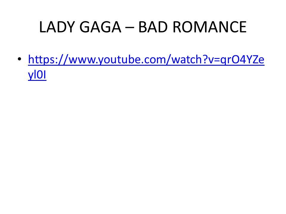 LADY GAGA – BAD ROMANCE https://www.youtube.com/watch v=qrO4YZeyl0I