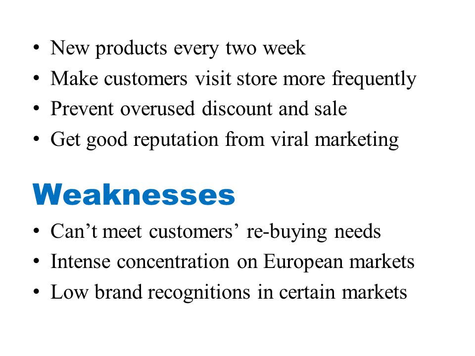 Weaknesses New products every two week
