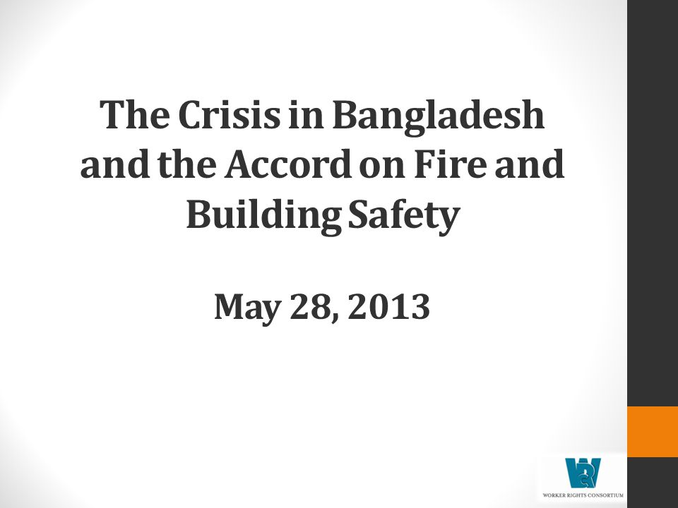 The Crisis in Bangladesh and the Accord on Fire and Building Safety May 28, 2013