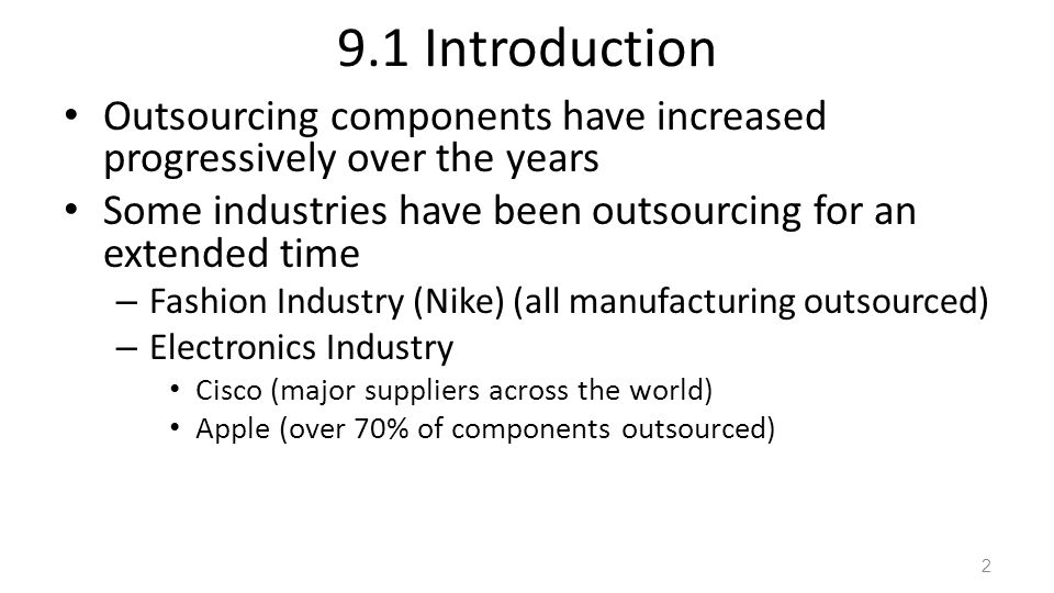 9.1 Introduction Outsourcing components have increased progressively over the years. Some industries have been outsourcing for an extended time.