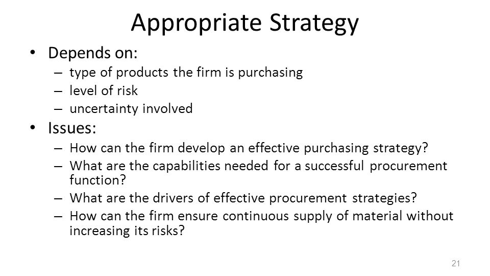 Appropriate Strategy Depends on: Issues: