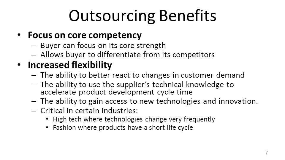 Outsourcing Benefits Focus on core competency Increased flexibility