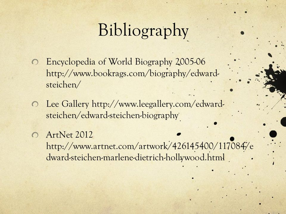 Bibliography Encyclopedia of World Biography 2005-06 http://www.bookrags.com/biography/edward- steichen/