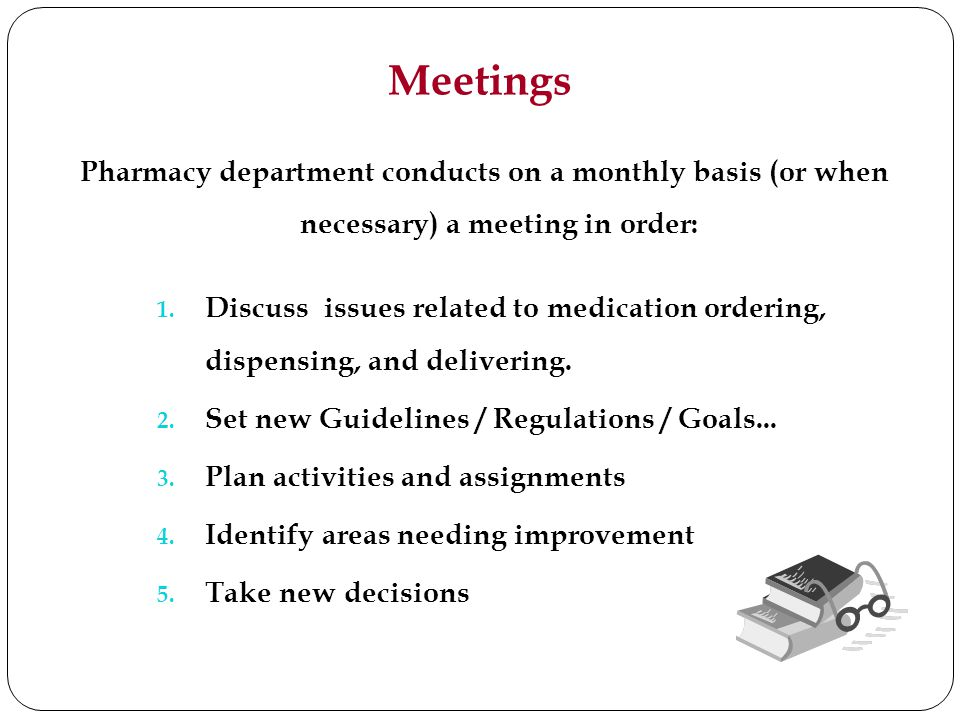 Meetings Pharmacy department conducts on a monthly basis (or when necessary) a meeting in order: