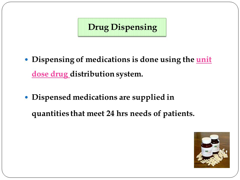 Drug Dispensing Dispensing of medications is done using the unit dose drug distribution system. Dispensed medications are supplied in.