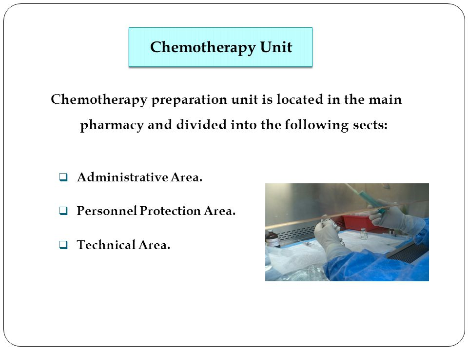 Chemotherapy Unit Chemotherapy preparation unit is located in the main pharmacy and divided into the following sects: