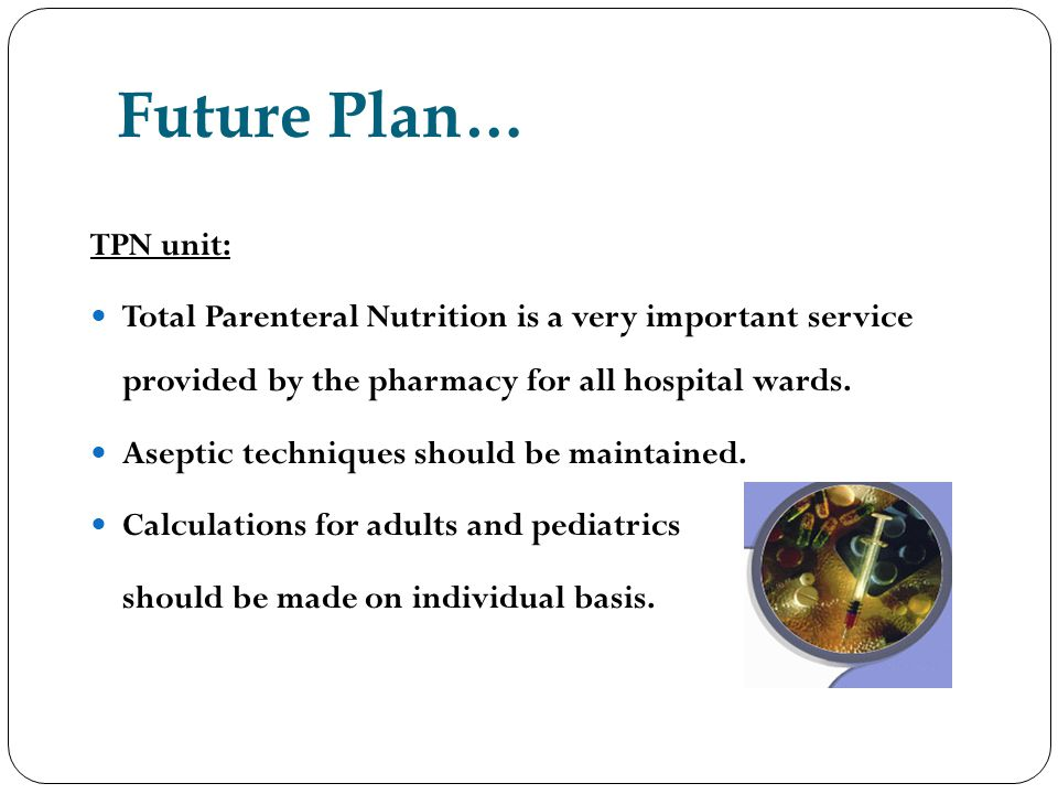 Future Plan… TPN unit: Total Parenteral Nutrition is a very important service provided by the pharmacy for all hospital wards.