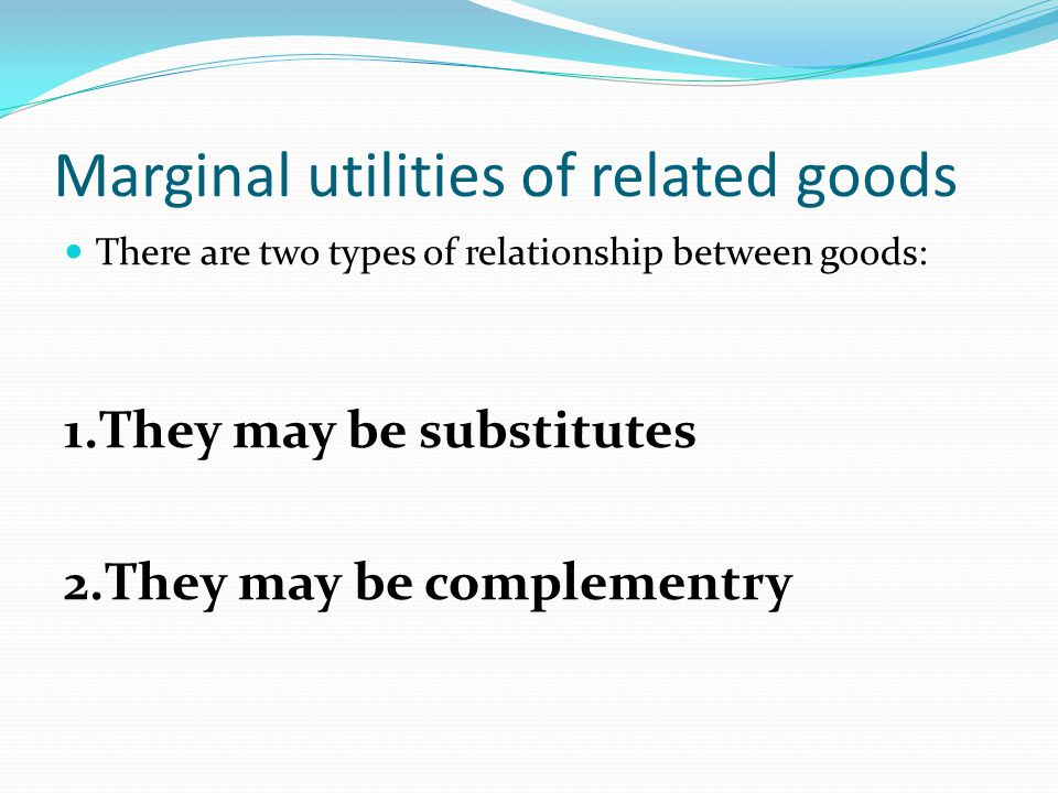 Marginal utilities of related goods