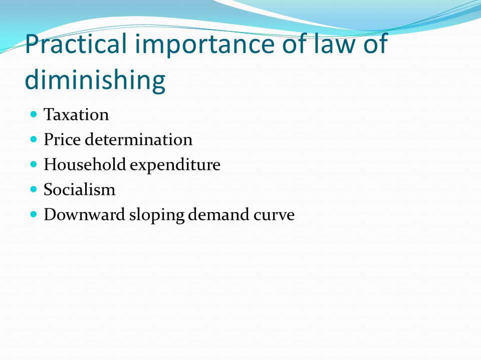 Practical importance of law of diminishing