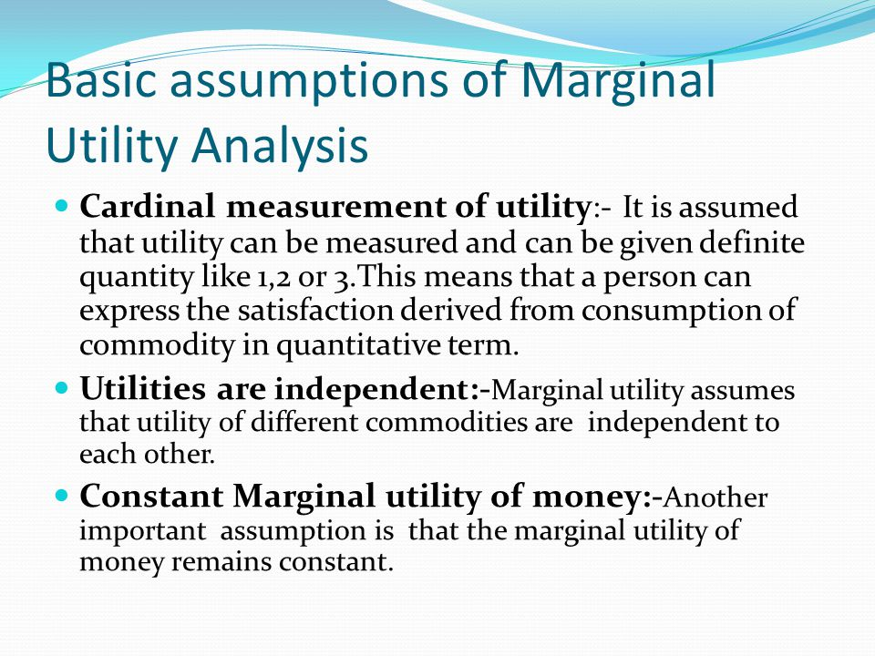 Basic assumptions of Marginal Utility Analysis
