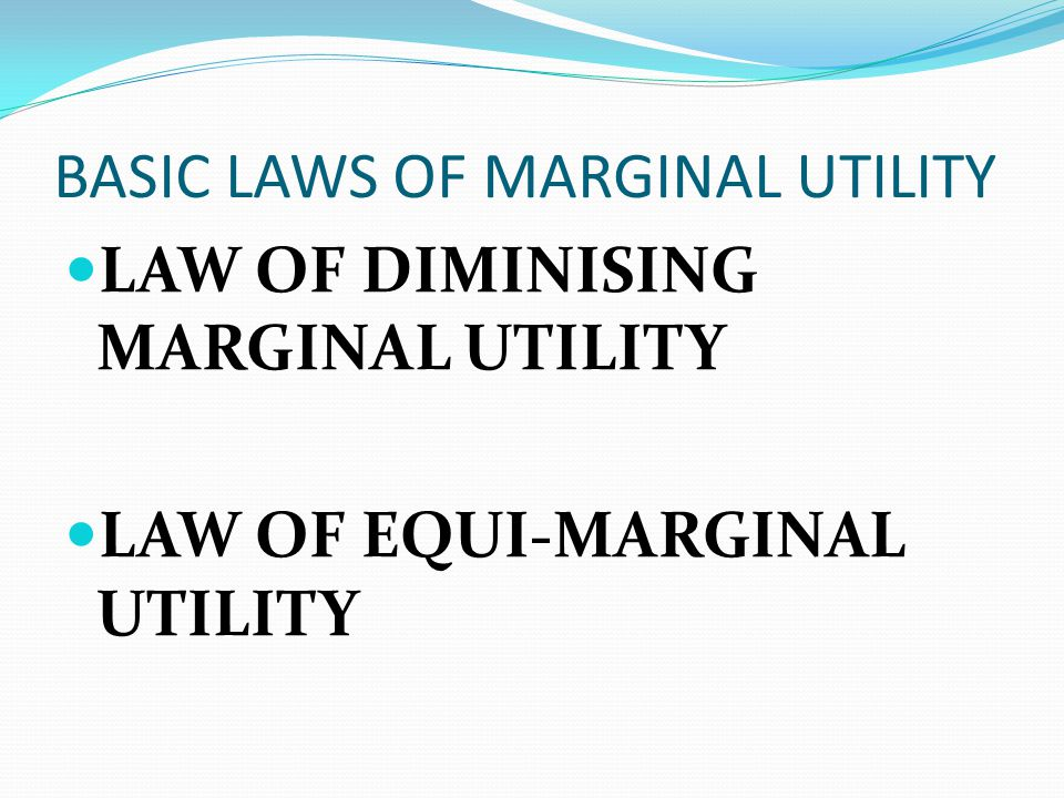 BASIC LAWS OF MARGINAL UTILITY