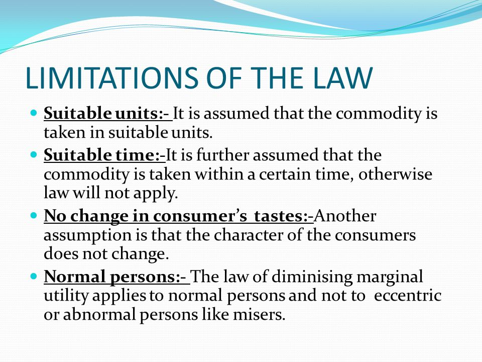 LIMITATIONS OF THE LAW Suitable units:- It is assumed that the commodity is taken in suitable units.