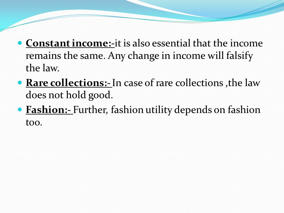 Constant income:-it is also essential that the income remains the same