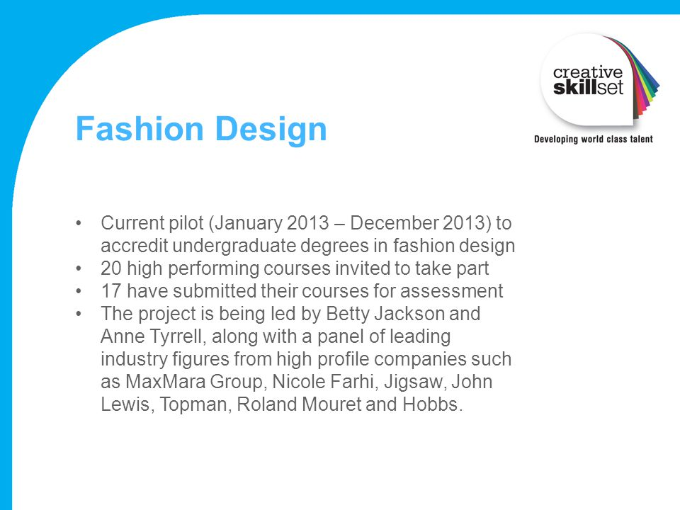 Fashion Design Current pilot (January 2013 – December 2013) to accredit undergraduate degrees in fashion design.