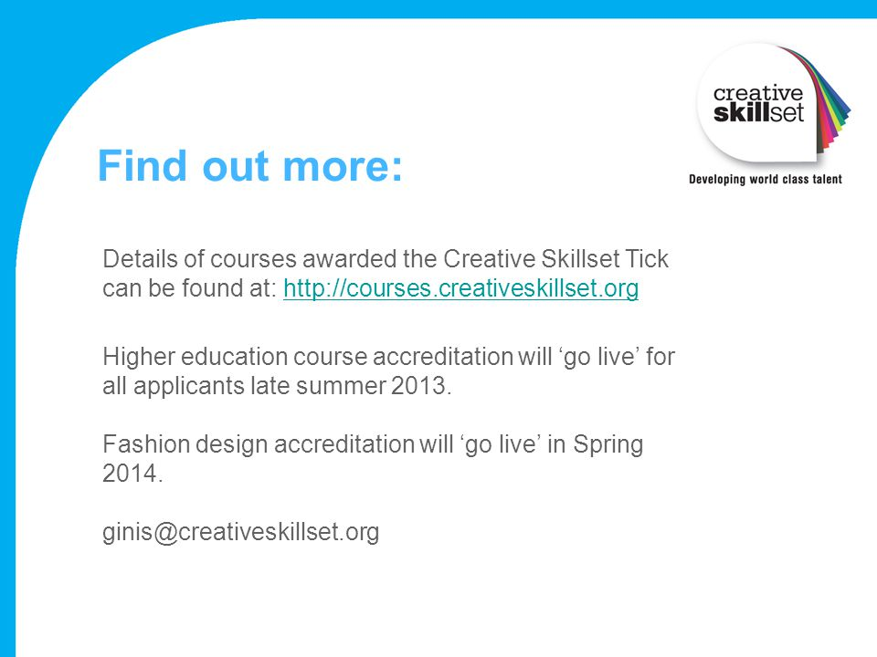 Find out more: Details of courses awarded the Creative Skillset Tick can be found at: http://courses.creativeskillset.org.