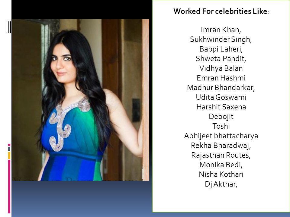 Worked For celebrities Like: Imran Khan, Sukhwinder Singh,