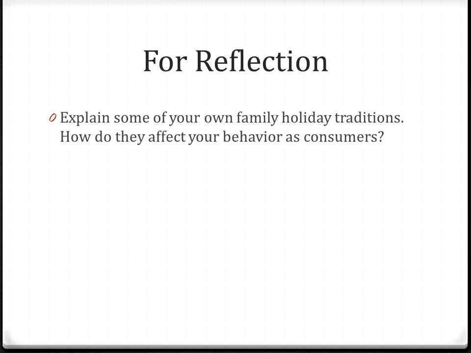 For Reflection Explain some of your own family holiday traditions.
