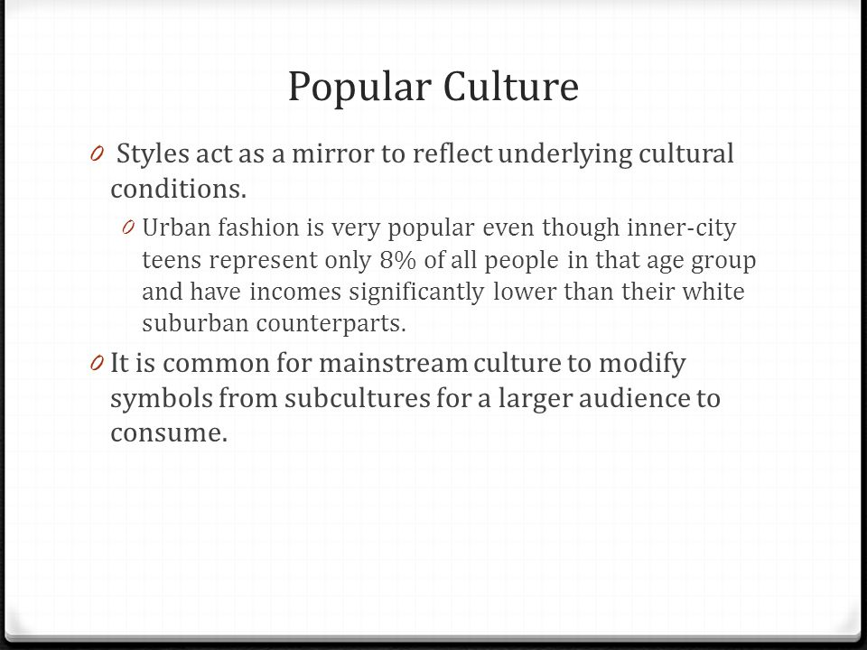 Popular Culture Styles act as a mirror to reflect underlying cultural conditions.