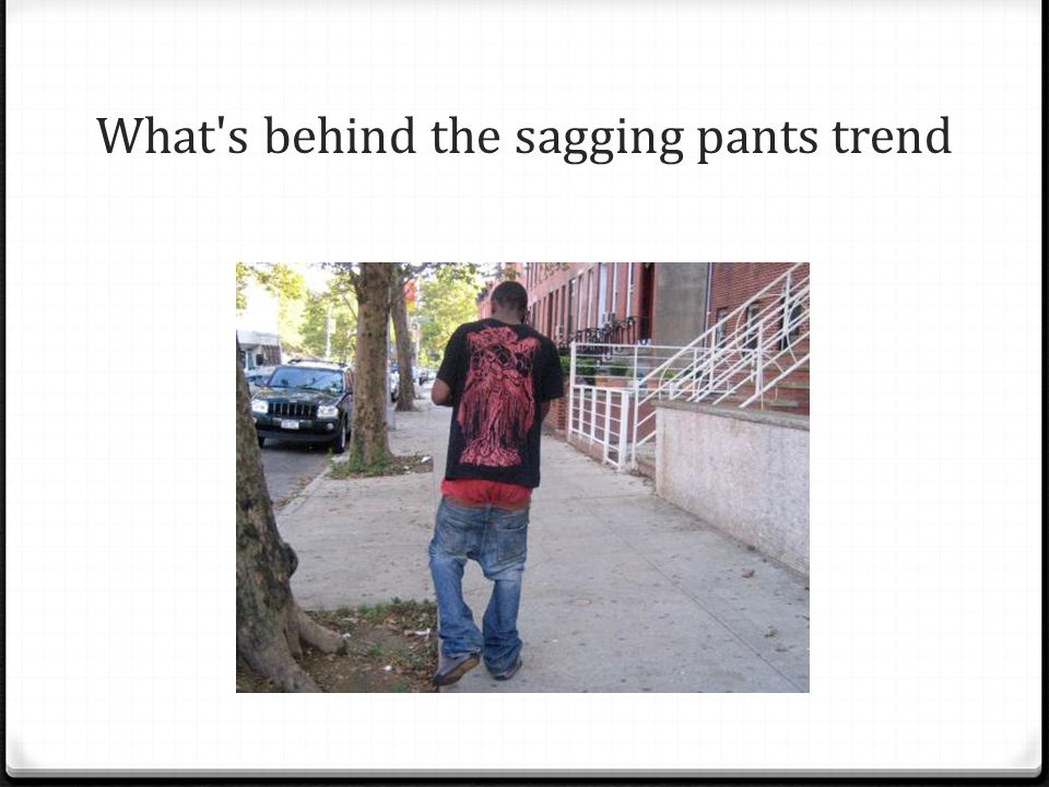 What s behind the sagging pants trend