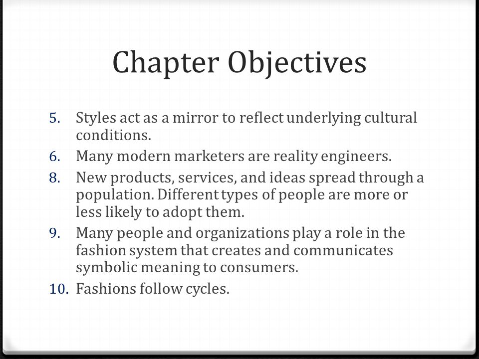 Chapter Objectives Styles act as a mirror to reflect underlying cultural conditions. Many modern marketers are reality engineers.