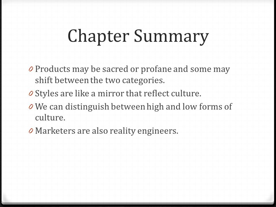 Chapter Summary Products may be sacred or profane and some may shift between the two categories. Styles are like a mirror that reflect culture.