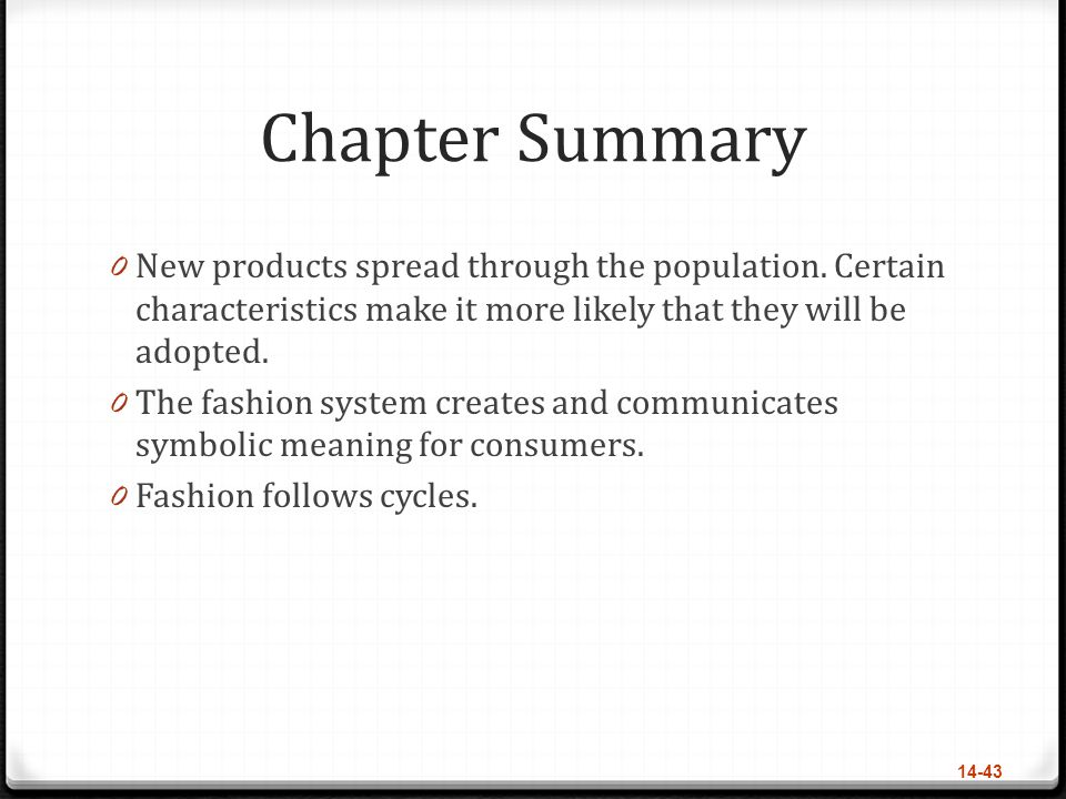 Chapter Summary New products spread through the population. Certain characteristics make it more likely that they will be adopted.