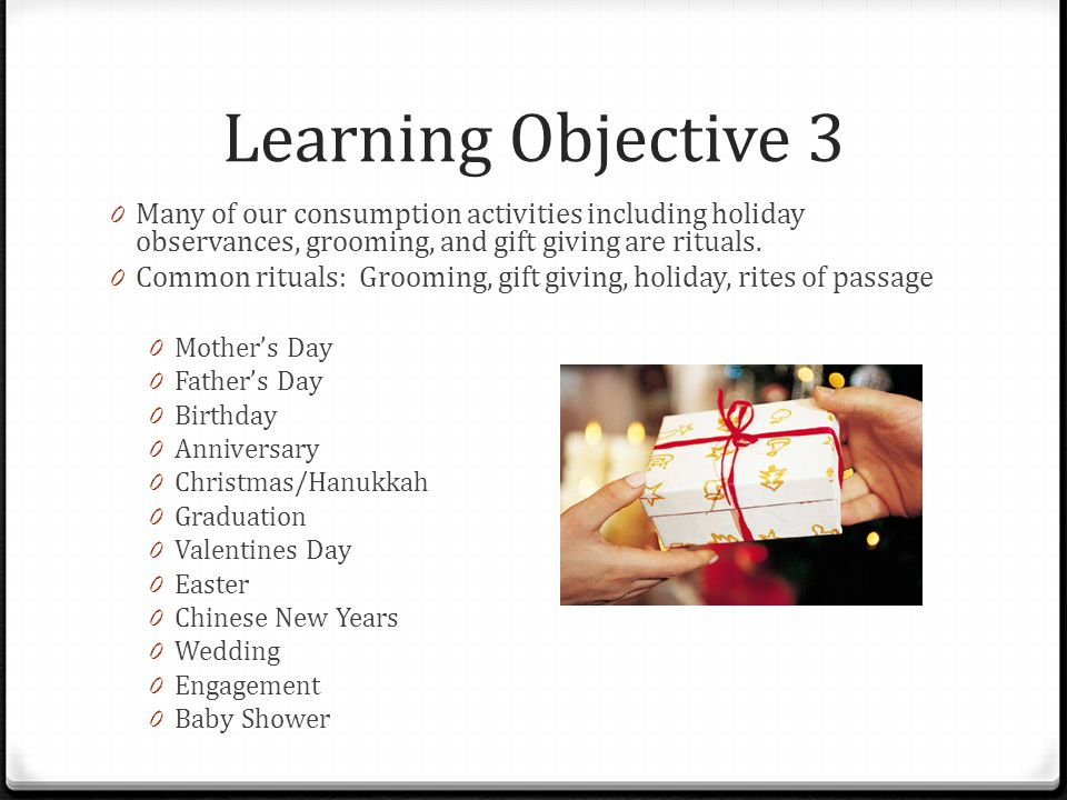 Learning Objective 3 Many of our consumption activities including holiday observances, grooming, and gift giving are rituals.
