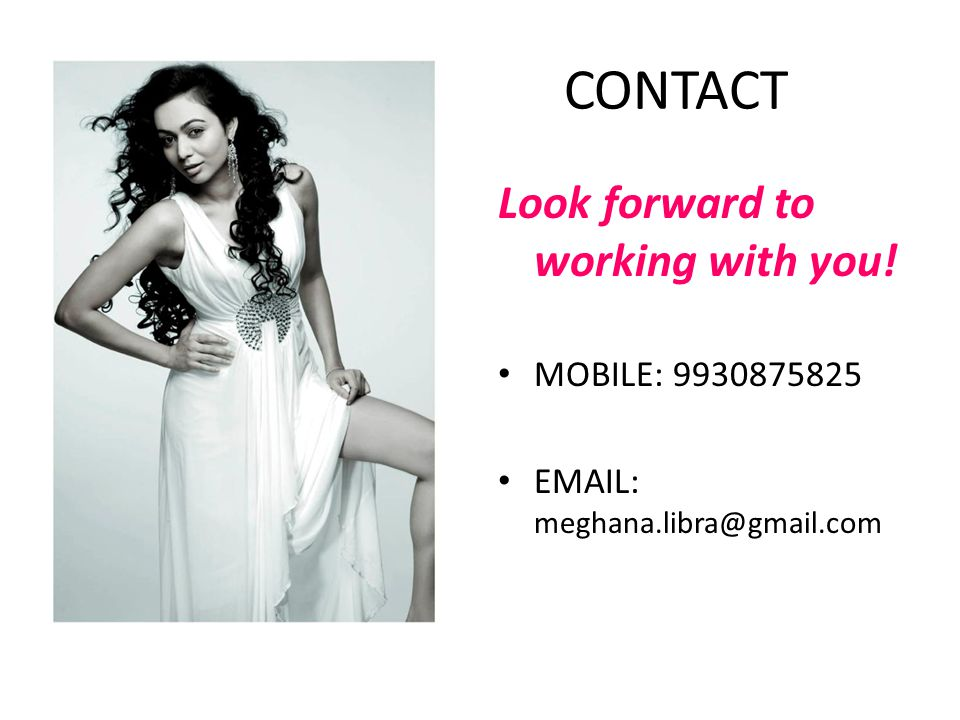 CONTACT Look forward to working with you! MOBILE: 9930875825