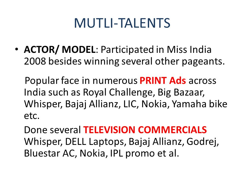 MUTLI-TALENTS ACTOR/ MODEL: Participated in Miss India 2008 besides winning several other pageants.