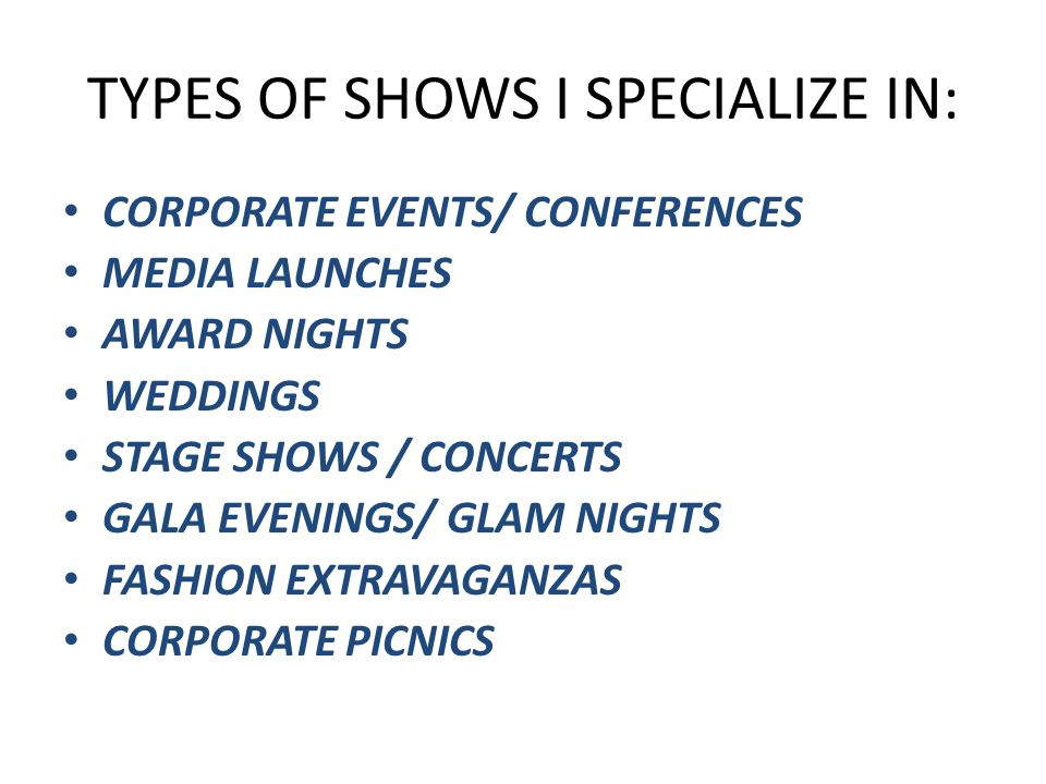 TYPES OF SHOWS I SPECIALIZE IN: