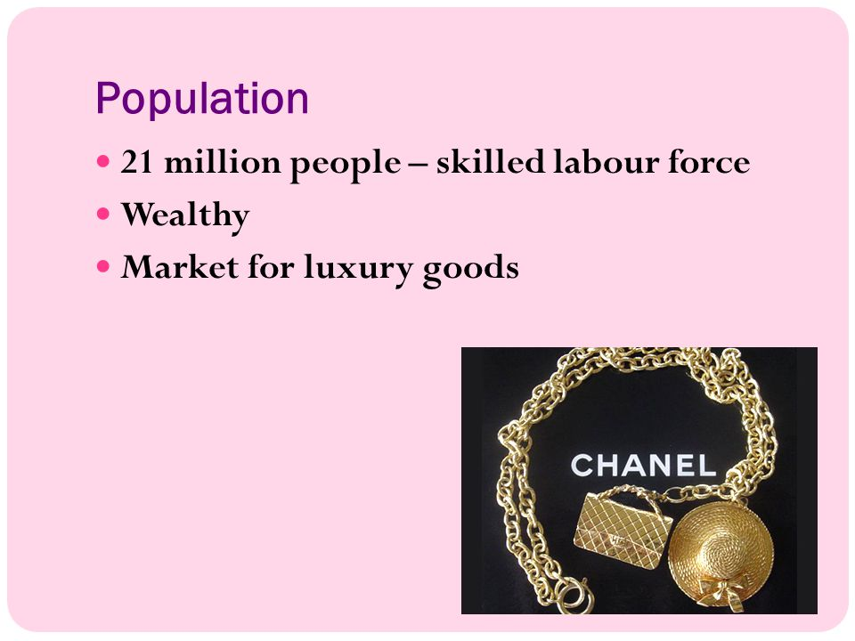 Population 21 million people – skilled labour force Wealthy