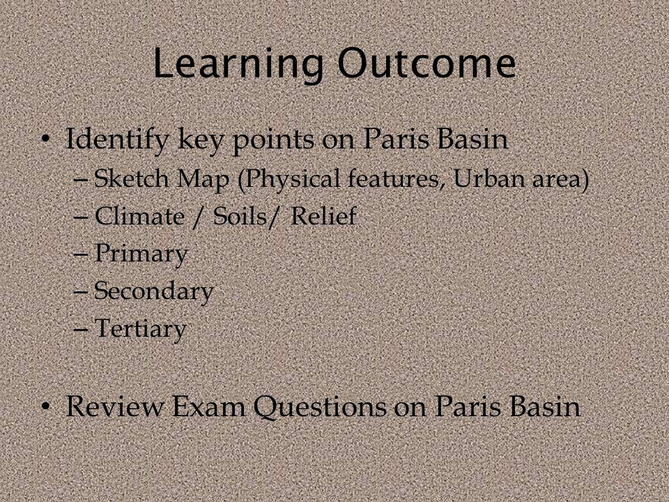 Learning Outcome Identify key points on Paris Basin