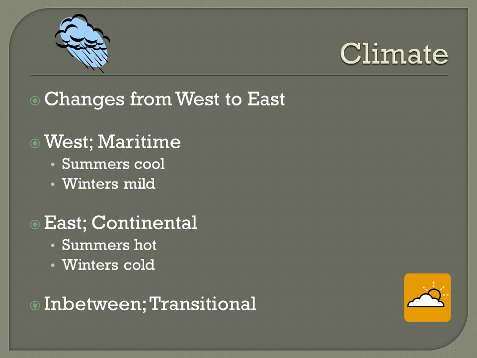 Climate Changes from West to East West; Maritime East; Continental