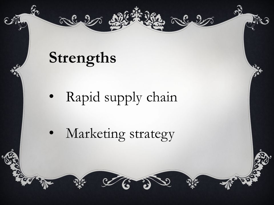 Strengths Rapid supply chain Marketing strategy