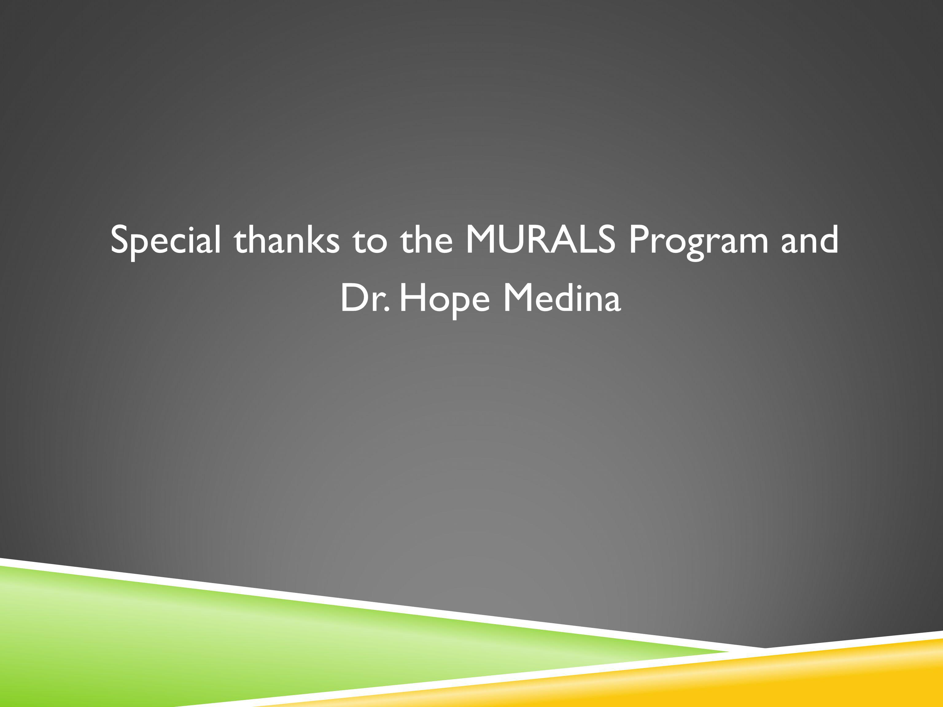 Special thanks to the MURALS Program and Dr. Hope Medina