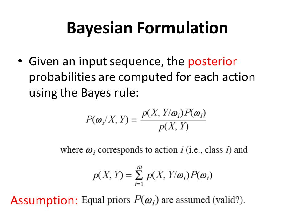 Bayesian Formulation Given an input sequence, the posterior probabilities are computed for each action using the Bayes rule: