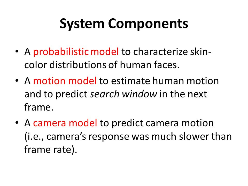 System Components A probabilistic model to characterize skin-color distributions of human faces.